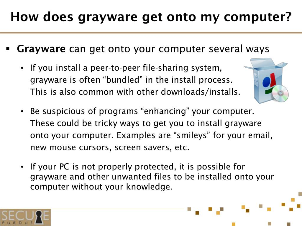 How does grayware get onto my computer?