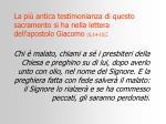 la pi antica testimonianza di questo sacramento si ha nella lettera dell apostolo giacomo 5 14 15