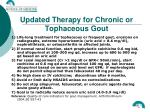 updated therapy for chronic or tophaceous gout
