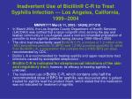 inadvertent use of bicillin c r to treat syphilis infection los angeles california 1999 2004