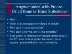 augmentation with freeze dried bone or bone substitutes