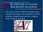 the difficulty of accurate risk benefit assessment25