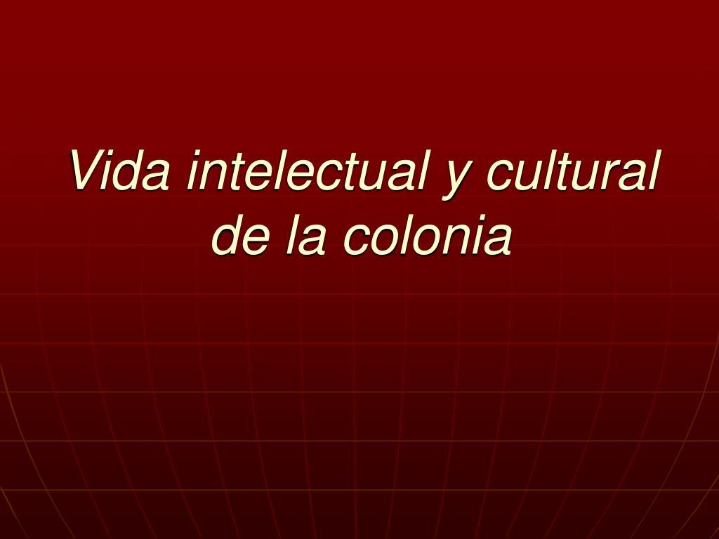 vida intelectual y cultural de la colonia l.