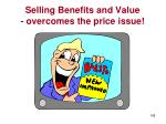 selling benefits and value overcomes the price issue