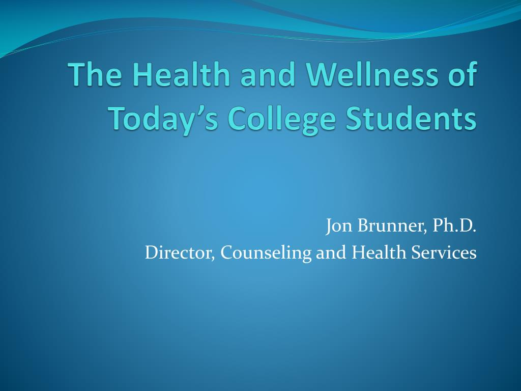 the health and wellness of today s college students l.