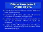 fatores associados origem do d o