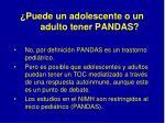 puede un adolescente o un adulto tener pandas