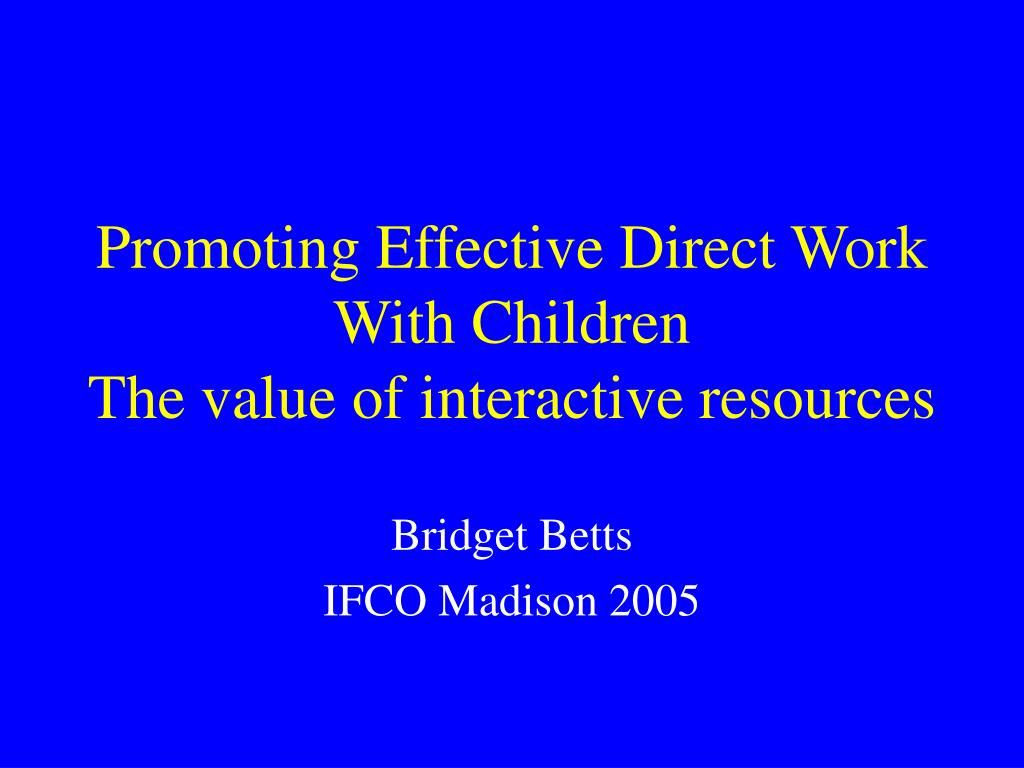 promoting effective direct work with children the value of interactive resources l.