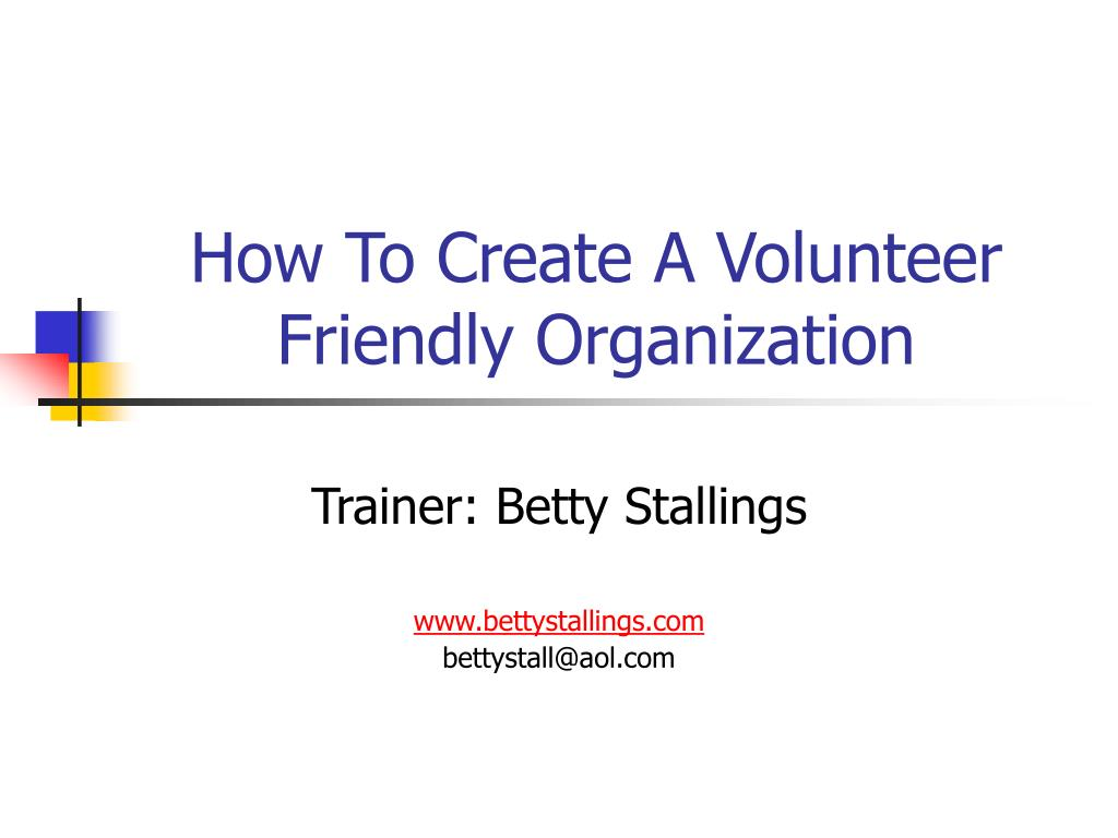 how to create a volunteer friendly organization l.