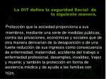 la oit define la seguridad social de la siguiente manera