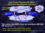 cold potato routing with meds multi exit discriminator attribute