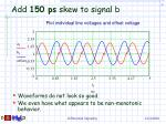 add 150 ps skew to signal b