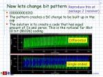 now lets change bit pattern
