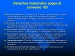 derechos maternales seg n el convenio 103216
