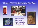 things not to do in the hot lab