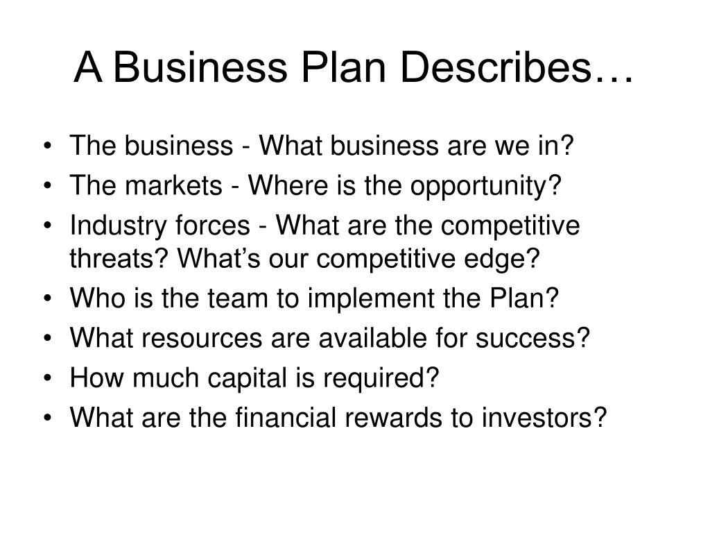 A Business Plan Describes…