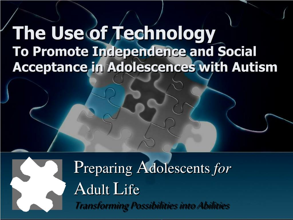 the use of technology to promote independence and social acceptance in adolescences with autism l.