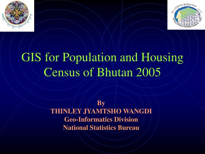 gis for population and housing census of bhutan 2005 n.