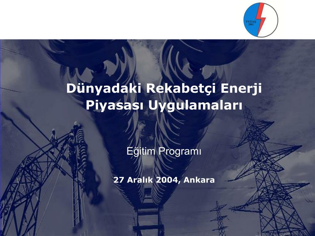 d nyadaki rekabet i enerji piyasas uygulamalar e itim program 27 aral k 2004 ankara l.