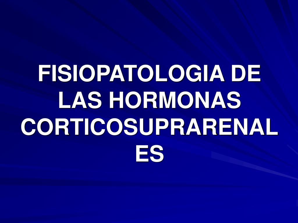 fisiopatologia de las hormonas corticosuprarenales l.