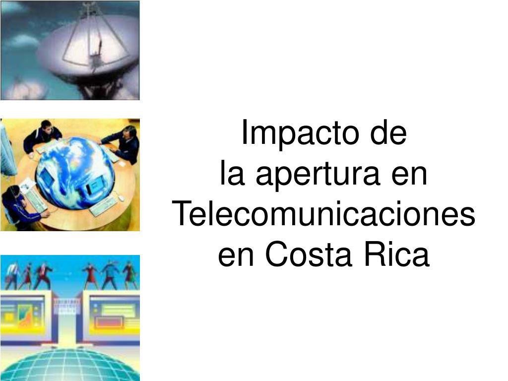 impacto de la apertura en telecomunicaciones en costa rica l.