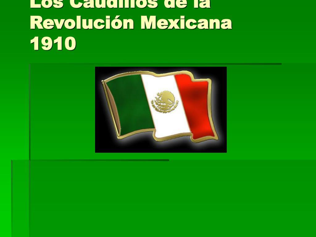 los caudillos de la revoluci n mexicana 1910 l.