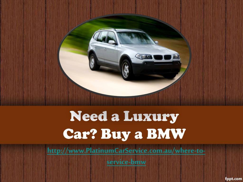 need a luxury car buy a bmw l.