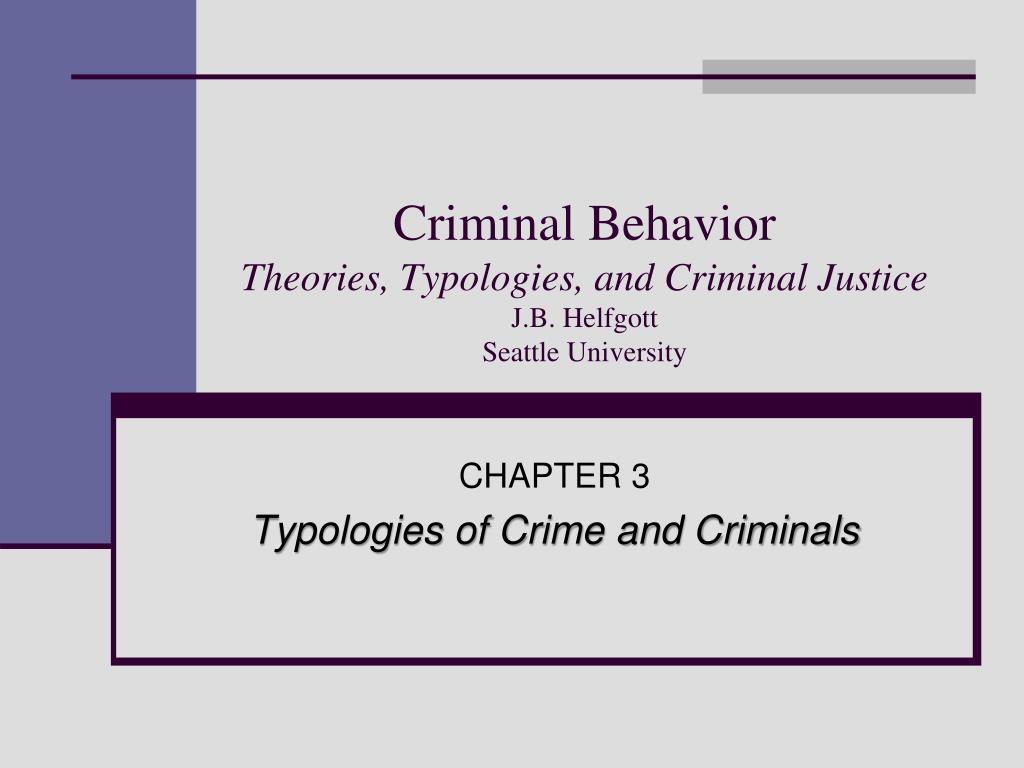 criminal behavior theories typologies and criminal justice j b helfgott seattle university l.