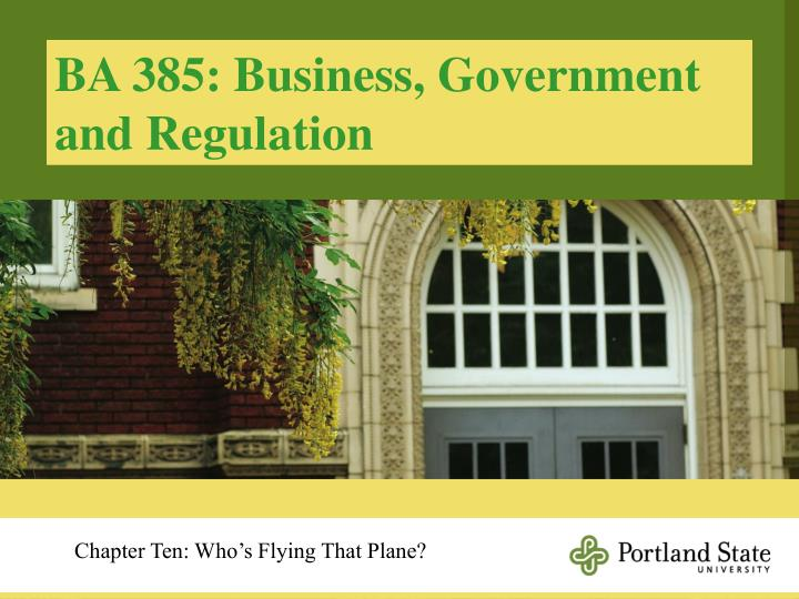 BA 385: Business, Government and Regulation