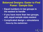 balanced designs easier to find power sample size