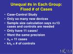 unequal s in each group fixed of cases