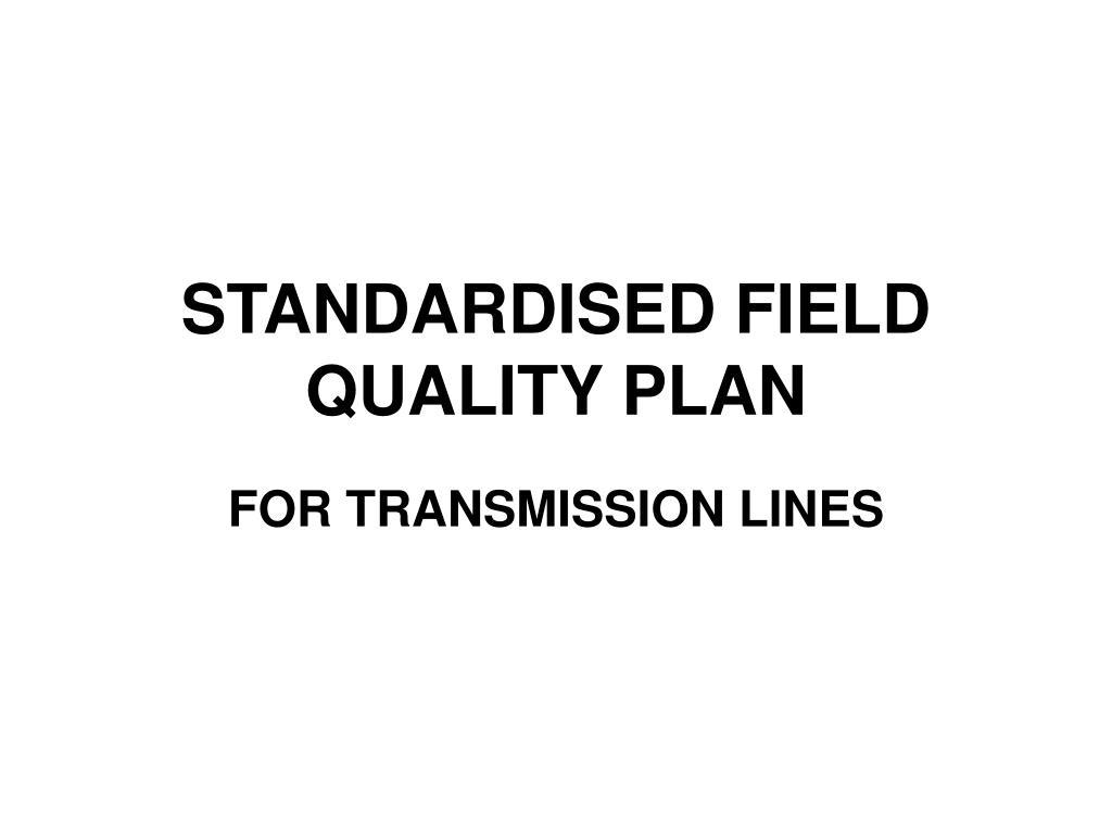 standardised field quality plan l.
