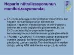 heparin n tralizasyonunun monitorizasyonunda