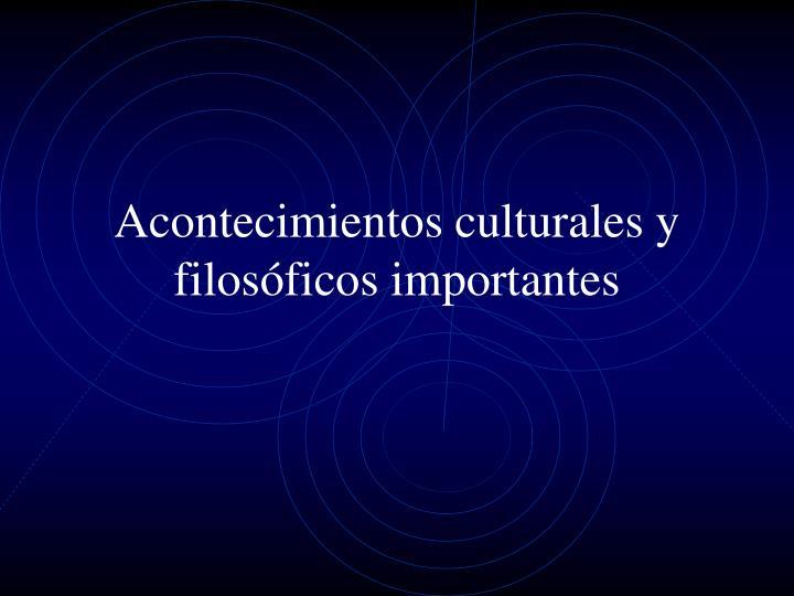 Acontecimientos culturales y filosóficos importantes