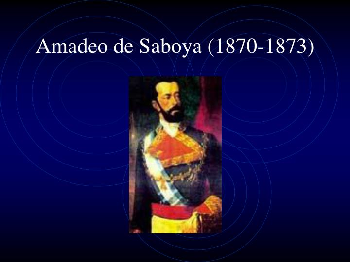Amadeo de saboya 1870 1873