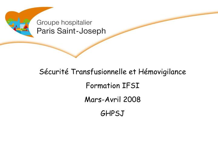 s curit transfusionnelle et h movigilance formation ifsi mars avril 2008 ghpsj n.