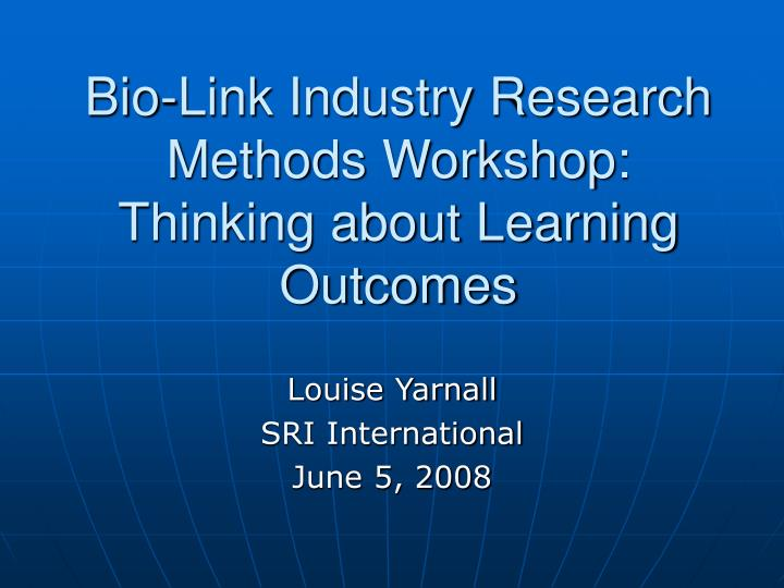 Bio link industry research methods workshop thinking about learning outcomes