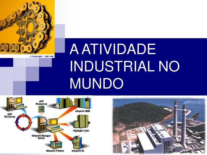 a atividade industrial no mundo n.