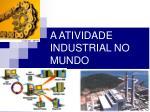 a atividade industrial no mundo