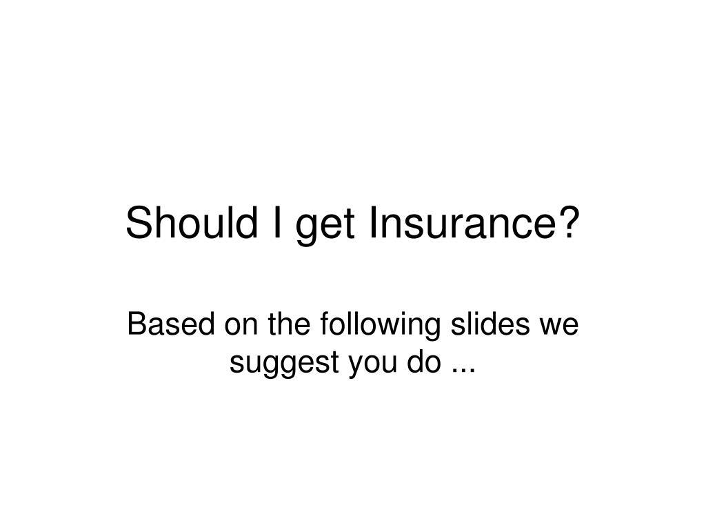 Should I get Insurance?