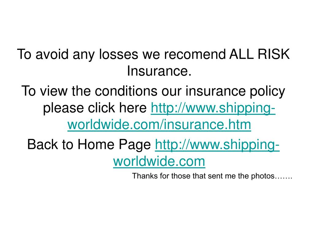 To avoid any losses we recomend ALL RISK Insurance.