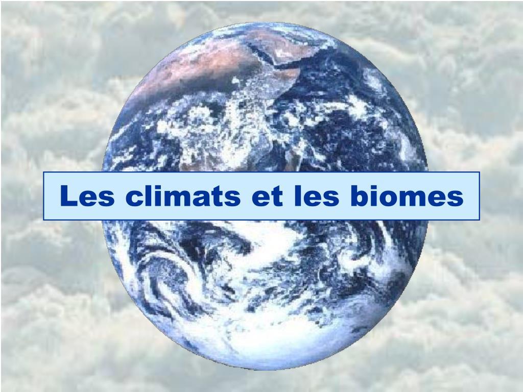 les climats et les biomes l.