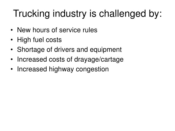 Trucking industry is challenged by: