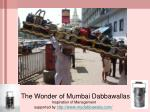 the wonder of mumbai dabbawallas inspiration of management supported by h ttp www mydabbawala com