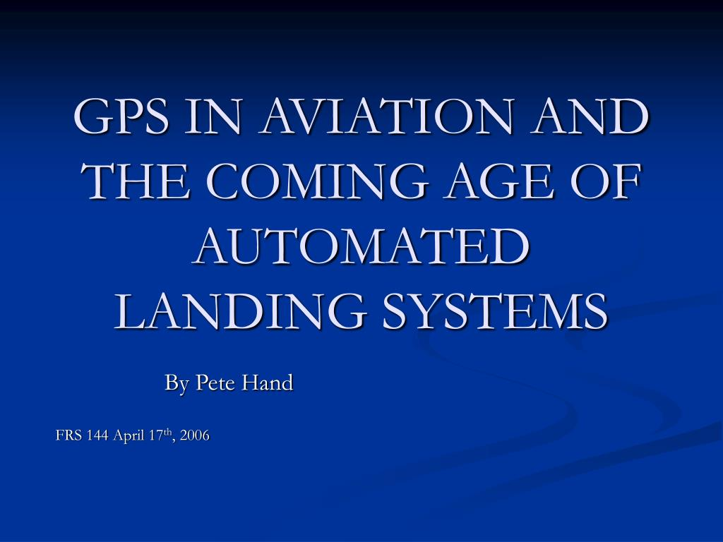 gps in aviation and the coming age of automated landing systems l.