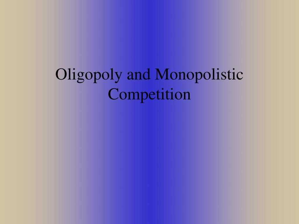 oligopoly and monopolistic competition l.