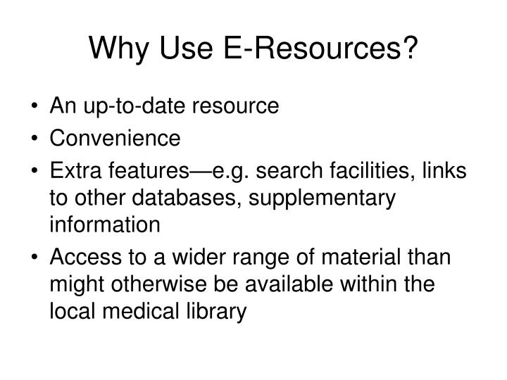 Why Use E-Resources?