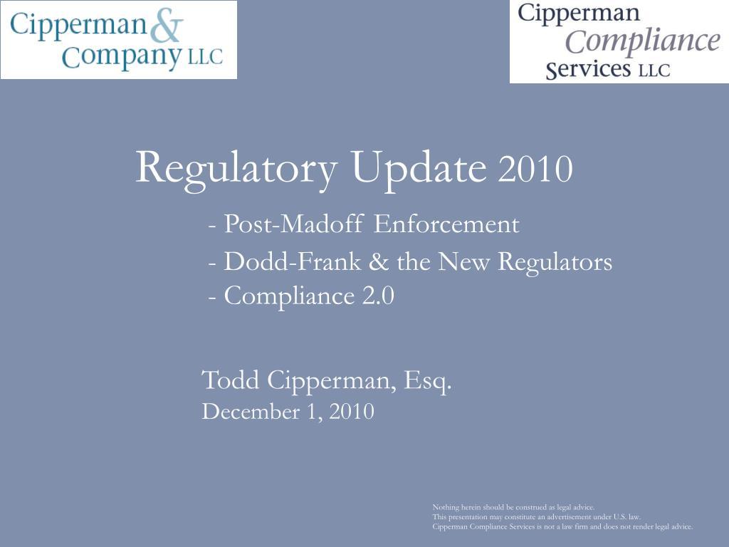 regulatory update 2010 post madoff enforcement dodd frank the new regulators compliance 2 0 l.
