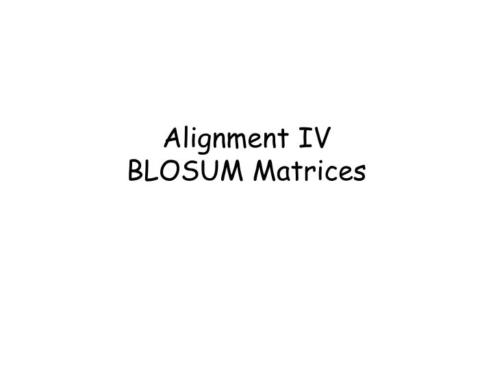alignment iv blosum matrices n.