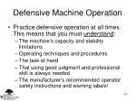 defensive machine operation